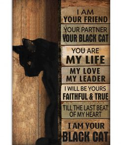 I am your friend Your partner Your black cat You are my life My love My leader poster 1