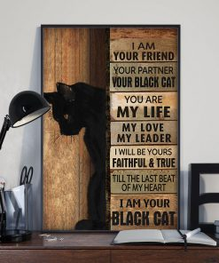I am your friend Your partner Your black cat You are my life My love My leader poster 2