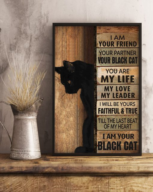 I am your friend Your partner Your black cat You are my life My love My leader poster 3