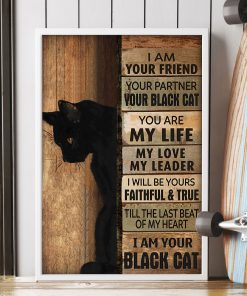 I am your friend Your partner Your black cat You are my life My love My leader poster 4