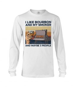 I like bourbon and maybe 3 people Long sleeve