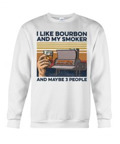 I like bourbon and maybe 3 people Sweatshirt