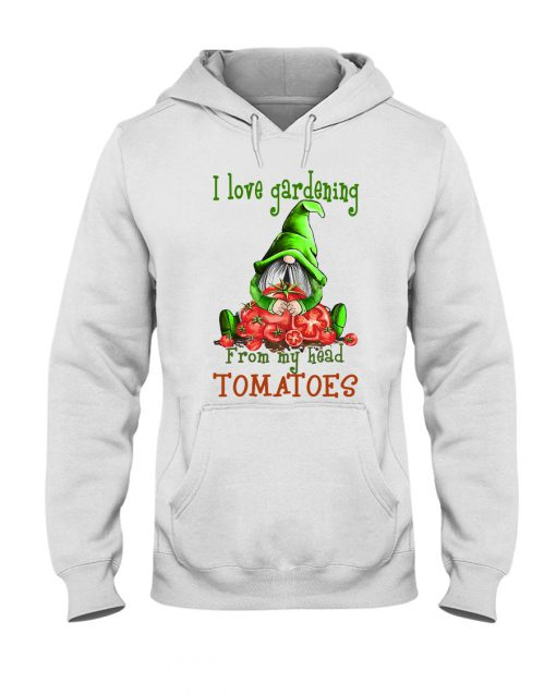 I love gardening from my head tomatoes Gnomie hoodie