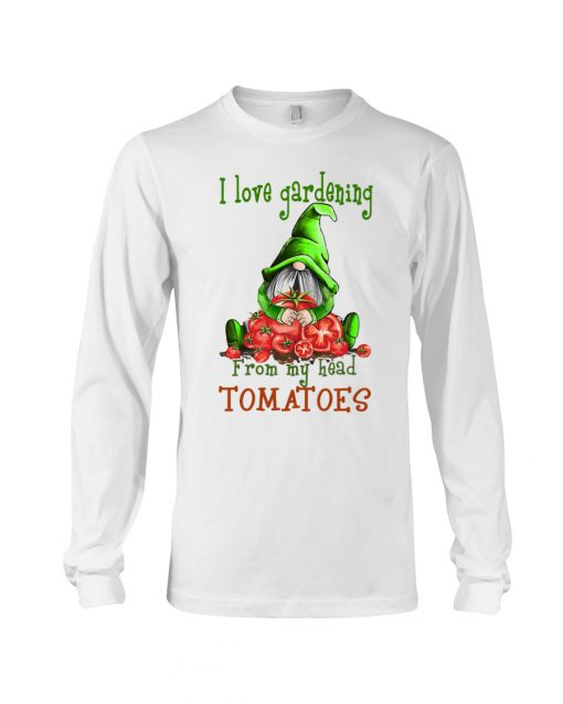 I love gardening from my head tomatoes Gnomie long sleeved