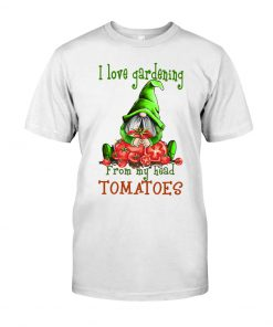 I love gardening from my head tomatoes Gnomie shirt