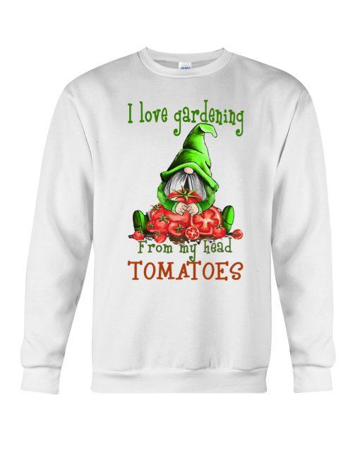 I love gardening from my head tomatoes Gnomie sweatshirt