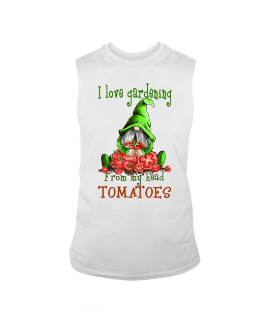 I love gardening from my head tomatoes Gnomie tank top