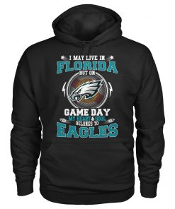 I may live in Florida But on game day My heart and soul belongs to Eagles hoodie