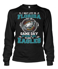 I may live in Florida But on game day My heart and soul belongs to Eagles long sleeeved