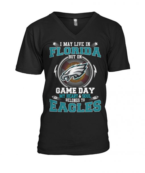 I may live in Florida But on game day My heart and soul belongs to Eagles v-neck 1