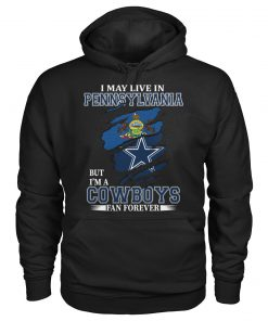 I may live in Pennsylvania but I'm a Cowboys fan forever Hoodie