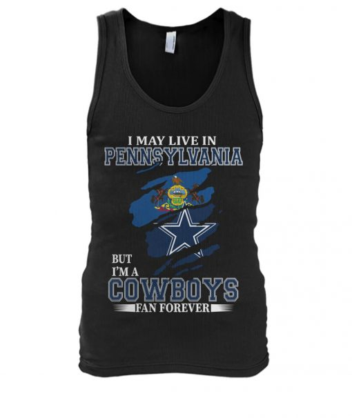 I may live in Pennsylvania but I'm a Cowboys fan forever tank top