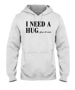 I need a hug - huge glass of wine Hoodie