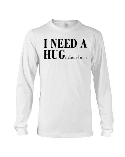 I need a hug - huge glass of wine Long sleeve