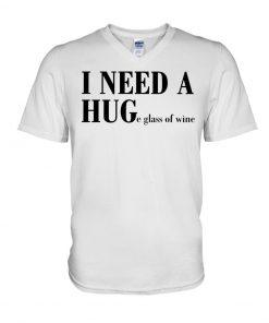 I need a hug - huge glass of wine V-neck
