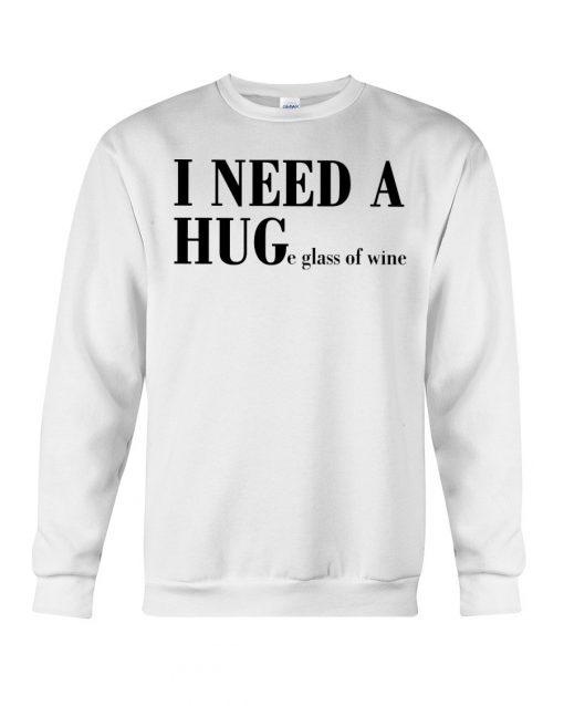 I need a hug - huge glass of wine sweatshirt