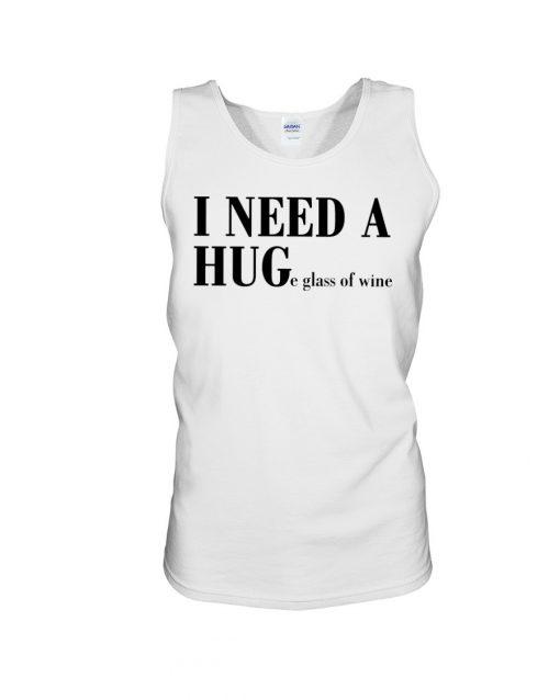 I need a hug - huge glass of wine tank top