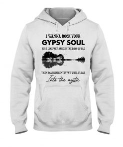 I wanna rock your gypsy soul Just like way back in the days of old Then magnificently we will float into the mystic Hoodie