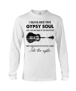 I wanna rock your gypsy soul Just like way back in the days of old Then magnificently we will float into the mystic Long sleeve