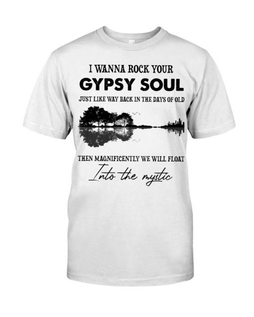 I wanna rock your gypsy soul Just like way back in the days of old Then magnificently we will float into the mystic T-shirt
