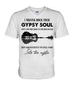 I wanna rock your gypsy soul Just like way back in the days of old Then magnificently we will float into the mystic V-neck
