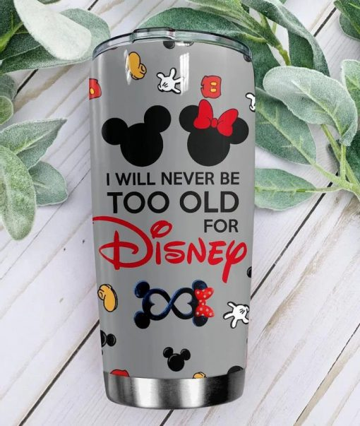 I will never be too old for Disney Mickey Mouse personalized tumbler3 - Copy