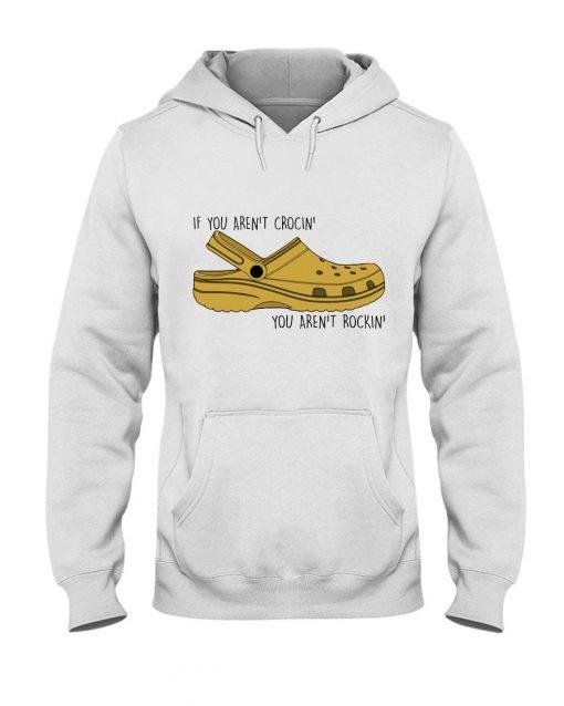 If you ain't crocin you ain't rockin hoodie