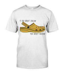 If you ain't crocin you ain't rockin t-shirt