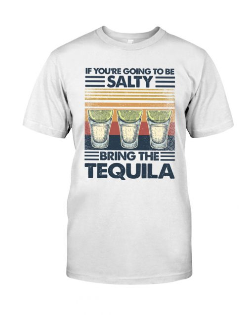 If you're going to be salty Bring the tequila vintage shirt