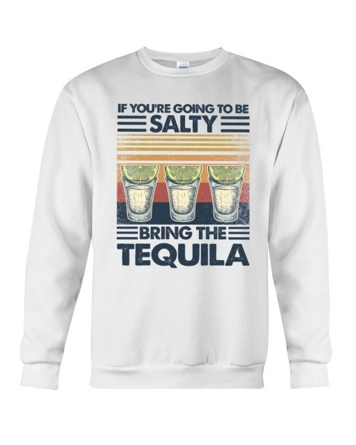 If you're going to be salty Bring the tequila vintage sweatshirt