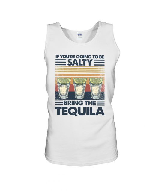If you're going to be salty Bring the tequila vintage tank top