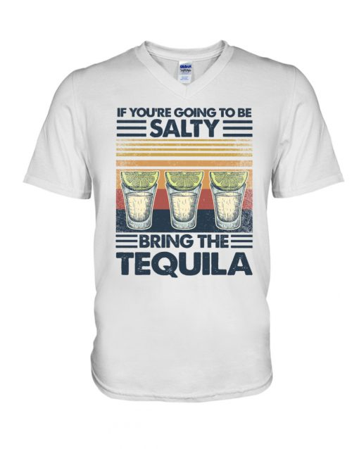 If you're going to be salty Bring the tequila vintage v-neck