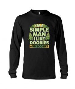 I'm a simple man I like doobies and boobies Long sleeve