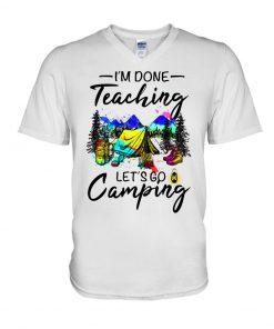 I'm done teaching Let's go camping V-neck