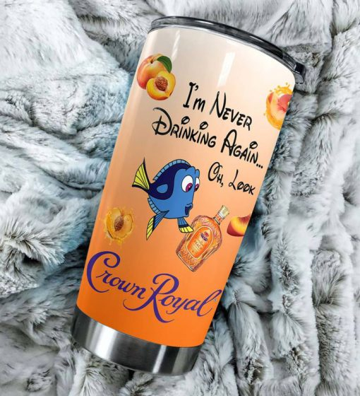 I'm never drinking again oh look Crown Royal Finding Dory personalized tumbler1