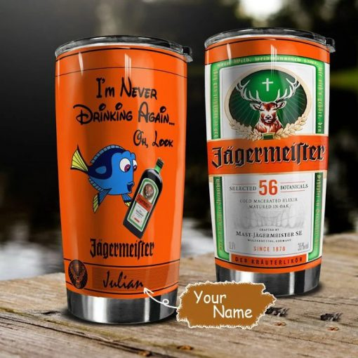 I'm never drinking again oh look Jagermeister Dory personalized tumbler