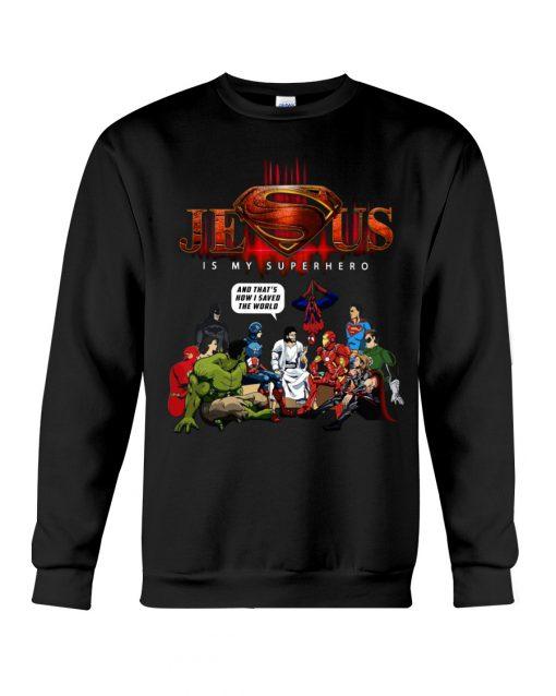 Jesus is my Superhero That's How I Saved The World sweatshirt