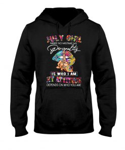 July girl make no mistake my personality is who I am my attitude depends on who you are Lips Hoodie