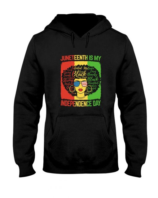 Juneteenth Is My Independence Day Hoodie
