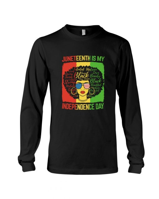 Juneteenth Is My Independence Day Long sleeve