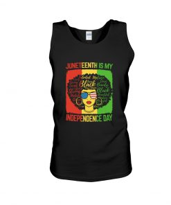 Juneteenth Is My Independence Day tank top