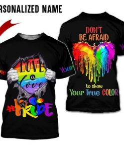 LGBT Pride Love is love Don't be afraid to show your true color 3D personalized shirt