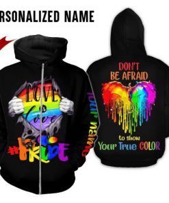 LGBT Pride Love is love Don't be afraid to show your true color 3D personalized zip hoodie
