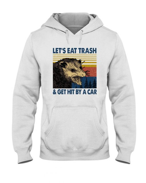 Let's eat trash and get hit by a car Hoodie