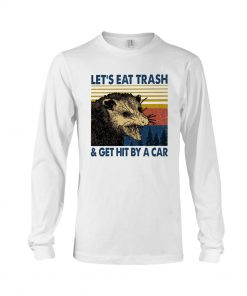 Let's eat trash and get hit by a car Long sleeve