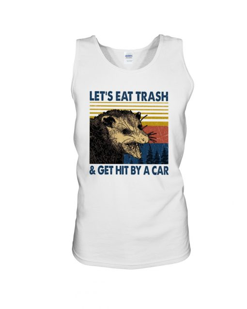 Let's eat trash and get hit by a car tank top