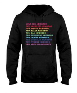 Love Thy Neighbor Thy Homeless Neighbor Thy Muslim Neighbor Thy Black Neighbor hoodie