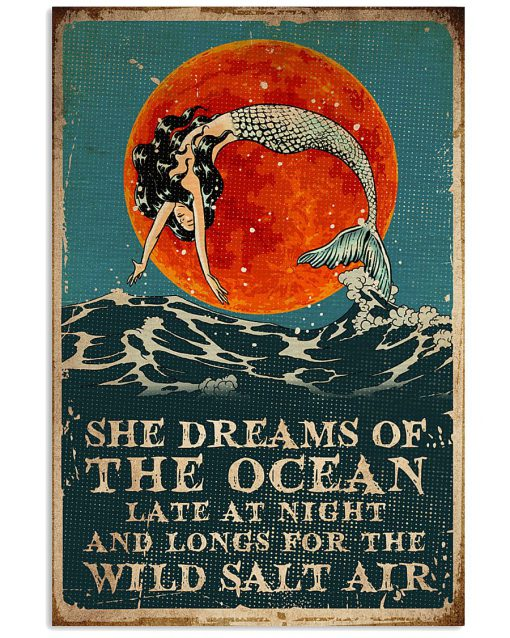 Mermaid She dreams of the ocean Late at night and longs for the wild salt air poster 1