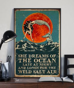Mermaid She dreams of the ocean Late at night and longs for the wild salt air poster 3