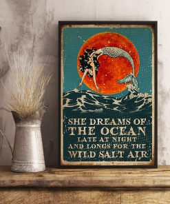 Mermaid She dreams of the ocean Late at night and longs for the wild salt air poster 4